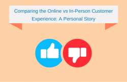 Comparing the Online vs In-Person Customer Experience: A Personal Story